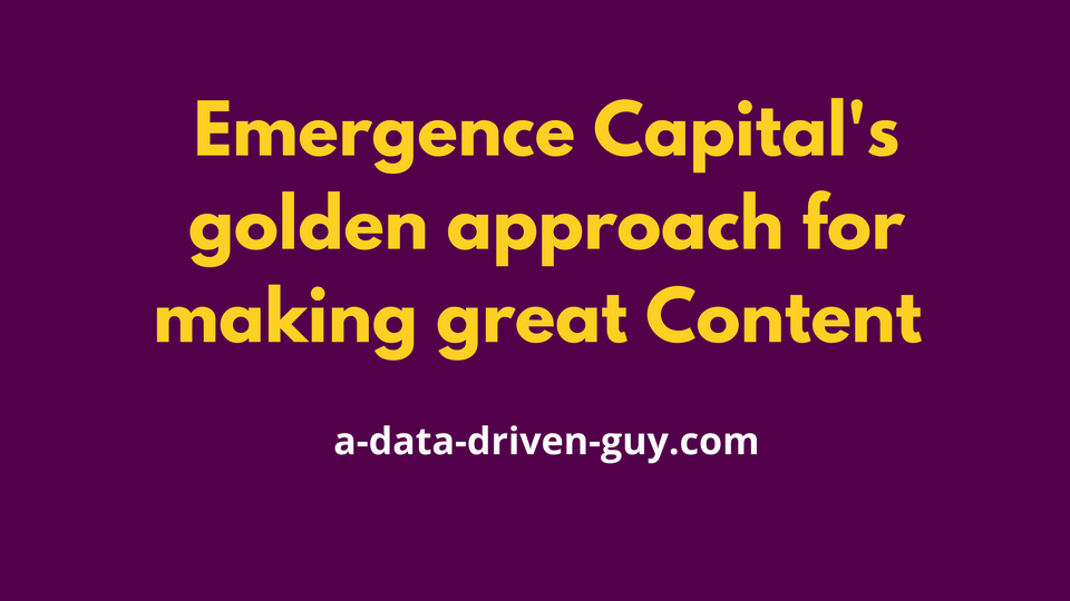 Emergence Capital's Golden Approach for making great content and gain more deals in the process