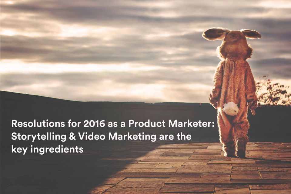 Resolutions for 2016 as a Product Marketer: Storytelling & Video Marketing